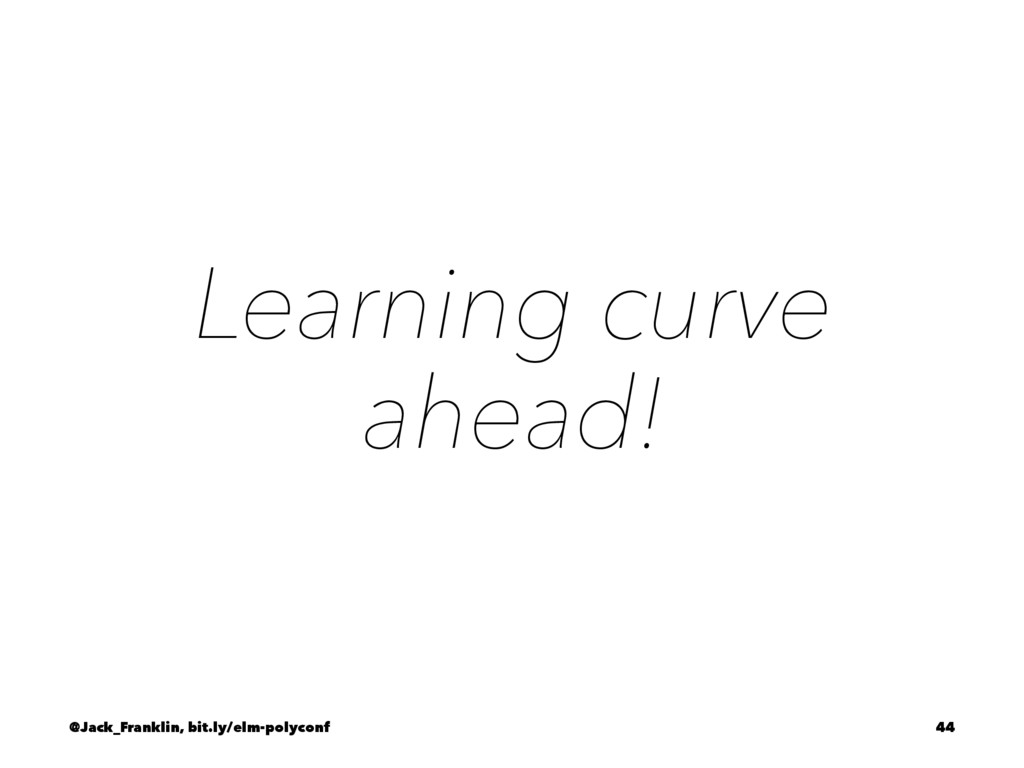 Learning curve ahead! @Jack_Franklin, bit.ly/el...