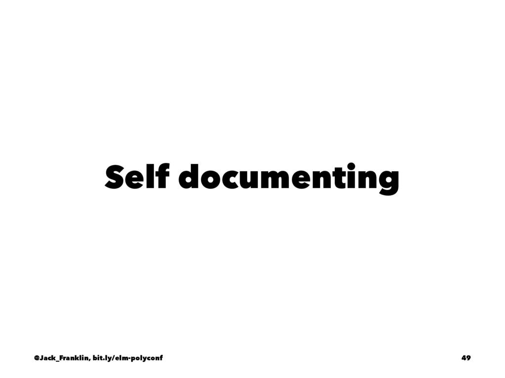 Self documenting @Jack_Franklin, bit.ly/elm-pol...