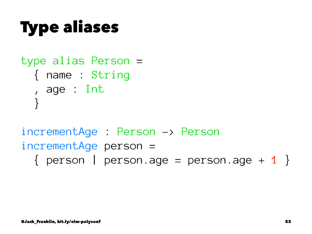 Type aliases type alias Person = { name : Strin...