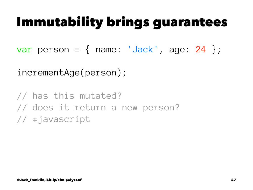 Immutability brings guarantees var person = { n...