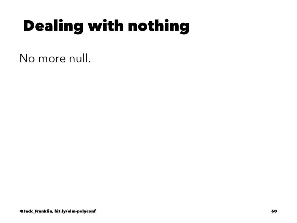 Dealing with nothing No more null. @Jack_Frankl...