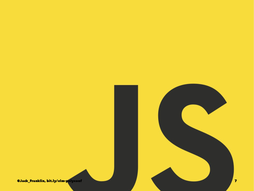 @Jack_Franklin, bit.ly/elm-polyconf 7