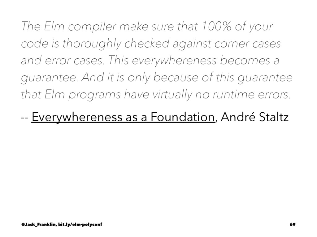 The Elm compiler make sure that 100% of your co...