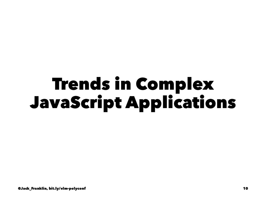 Trends in Complex JavaScript Applications @Jack...