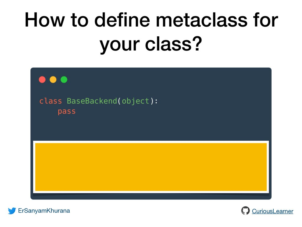 How to define metaclass for your class? ErSanyam...