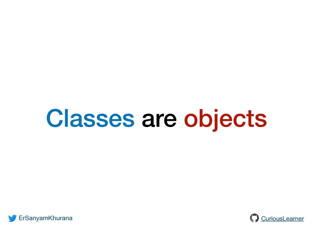 Classes are objects ErSanyamKhurana CuriousLear...