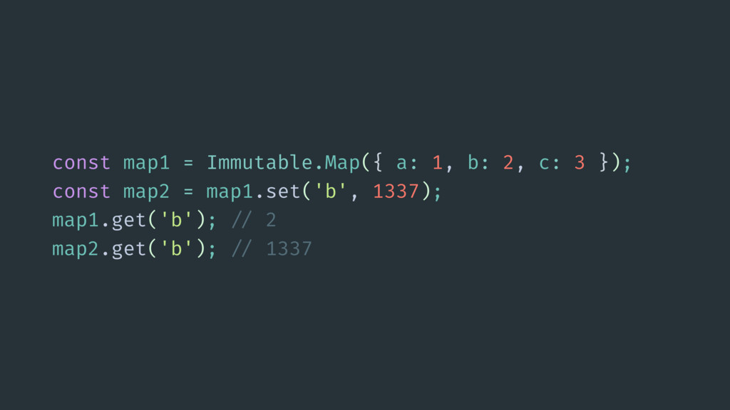 const map1 = Immutable.Map({ a: 1, b: 2, c: 3 }...