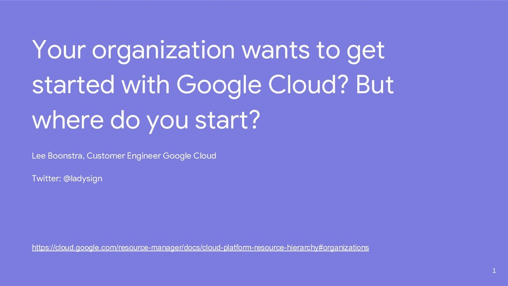 Your organization wants to get started with Goo...