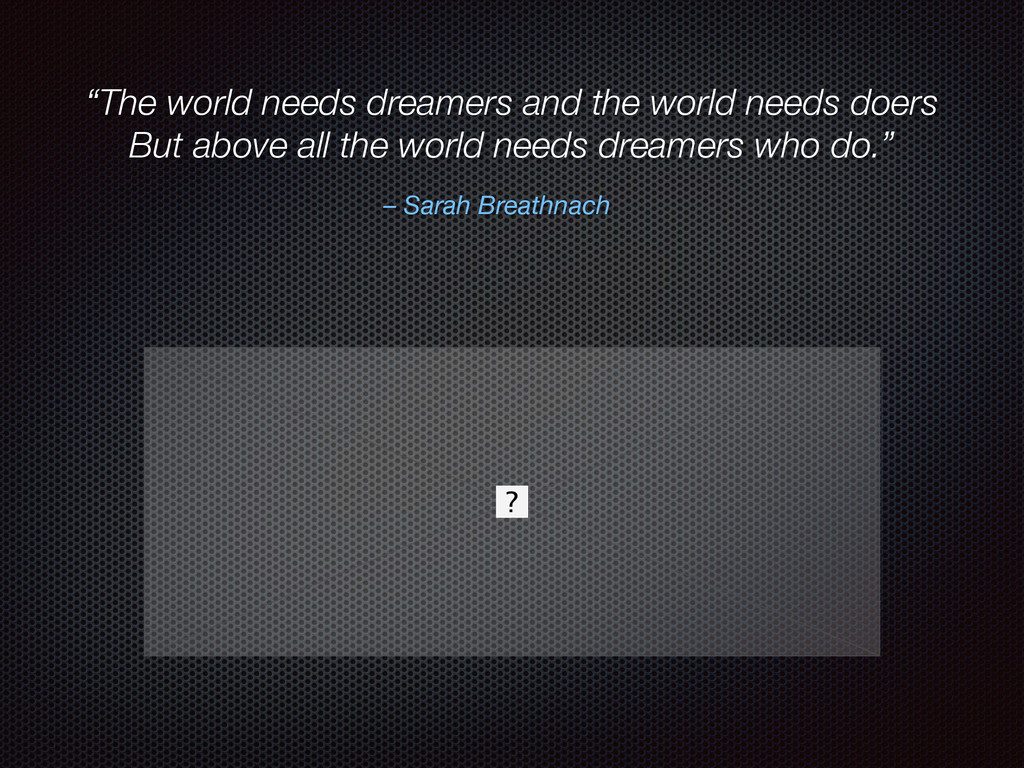 """""""The world needs dreamers and the world needs d..."""
