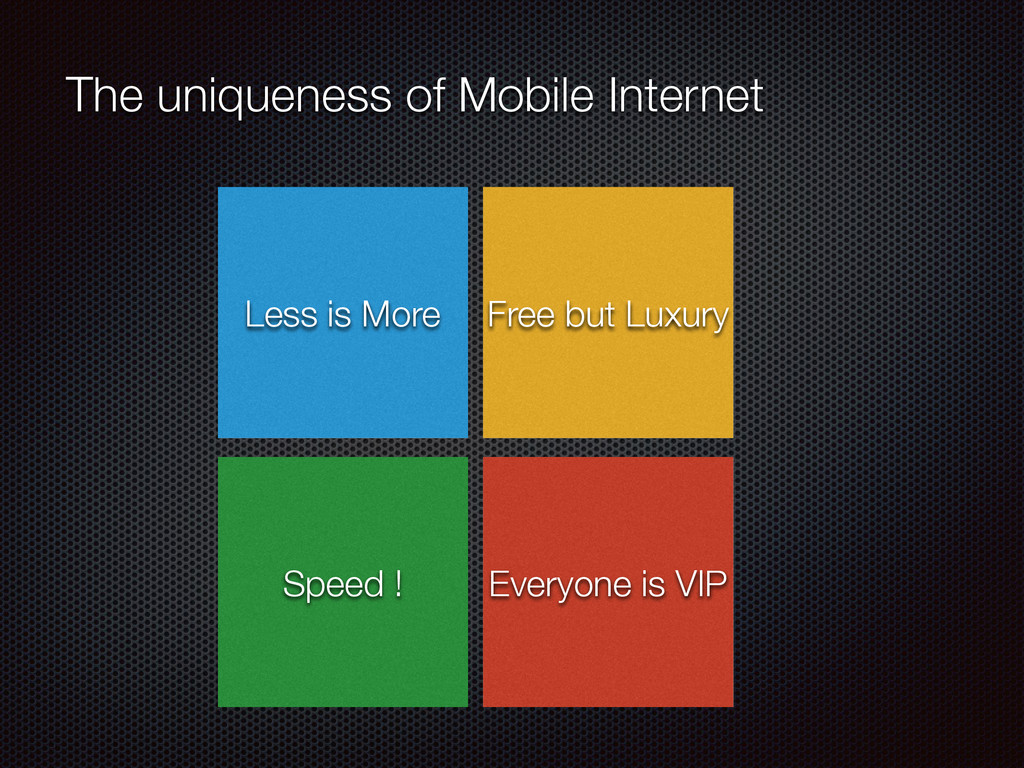 The uniqueness of Mobile Internet Less is More ...