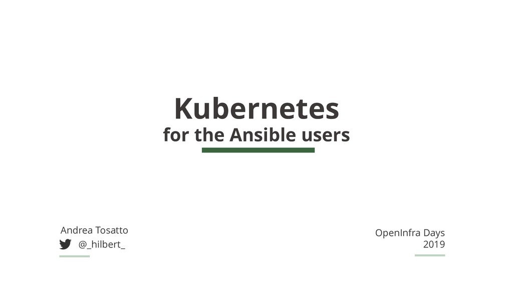 Kubernetes for the Ansible users Andrea Tosatto...