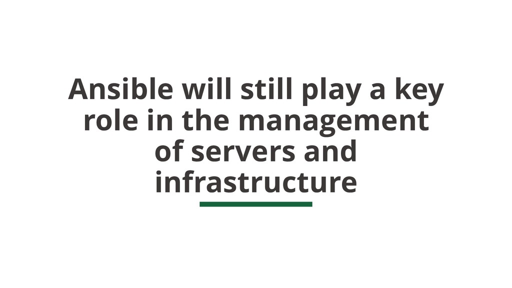 Ansible will still play a key role in the manag...