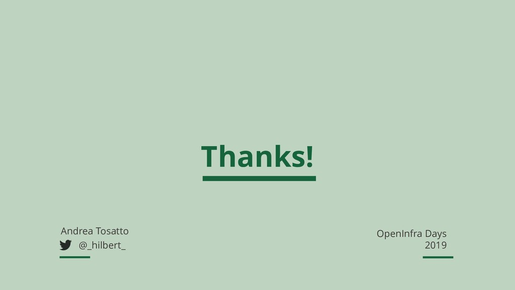 Thanks! Andrea Tosatto @_hilbert_ OpenInfra Day...