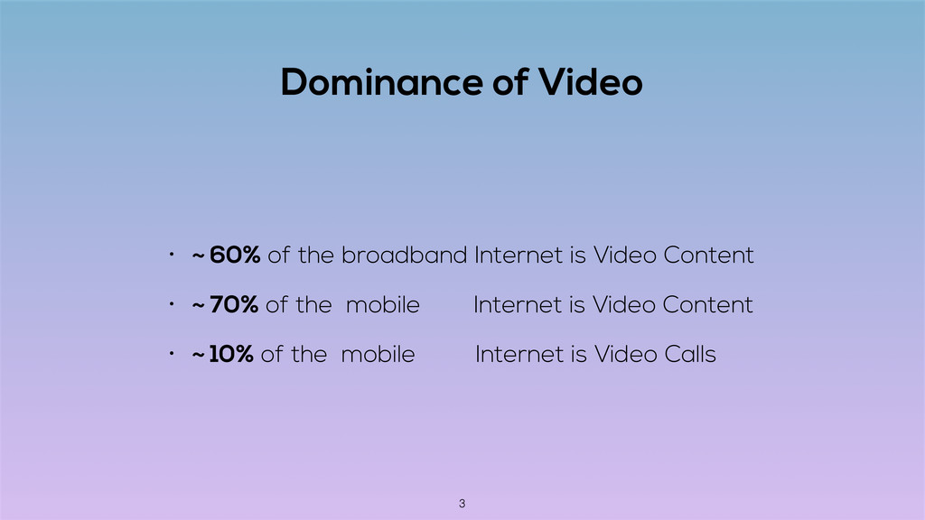 Dominance of Video • ~ 60% of the broadband Int...