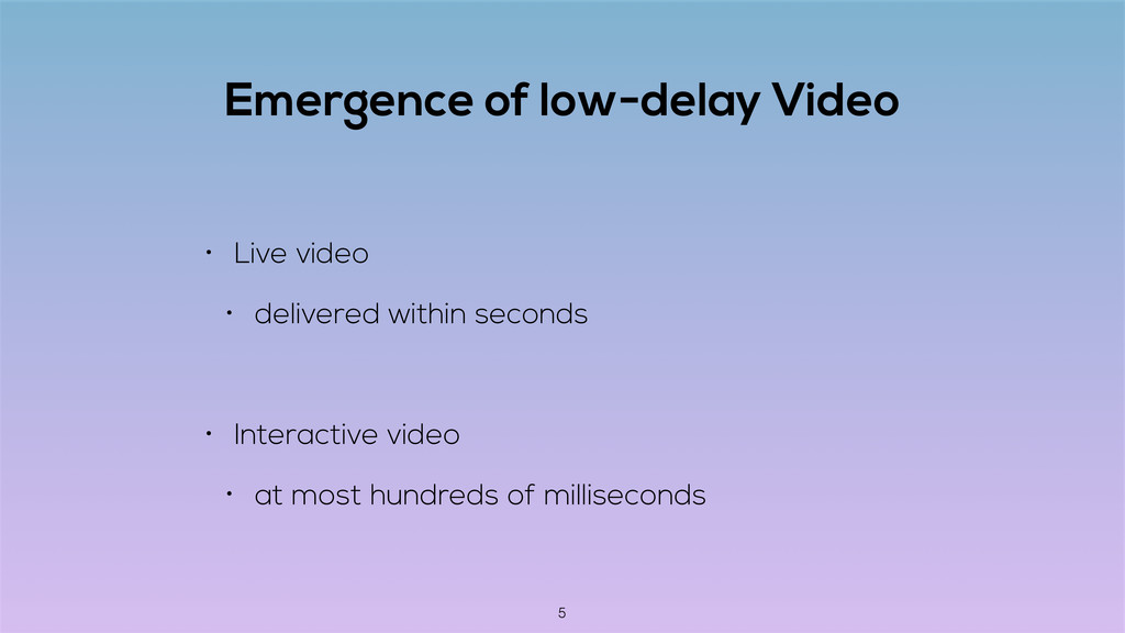 Emergence of low-delay Video • Live video • del...