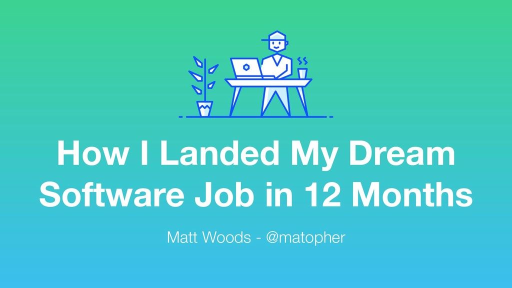 How I Landed My Dream Software Job in 12 Months...