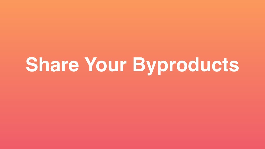 Share Your Byproducts