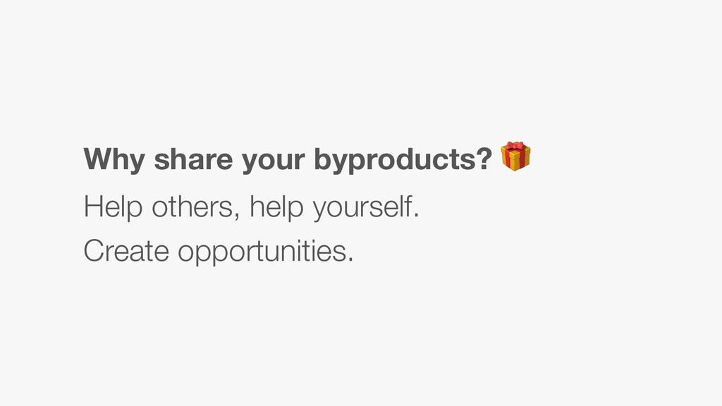 Why share your byproducts?  Help others, help y...