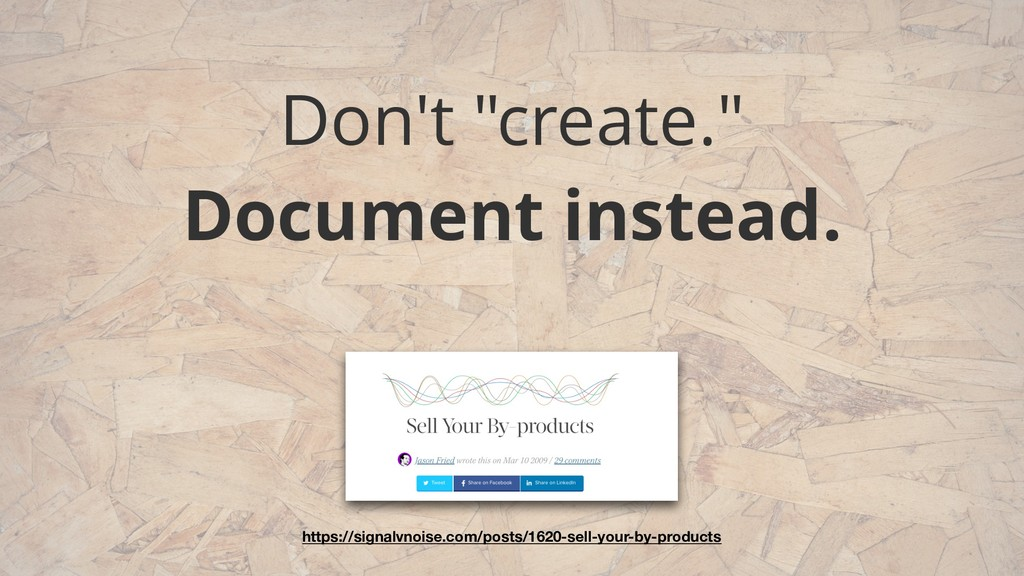 """Don't """"create.""""  Document instead. https://sig..."""