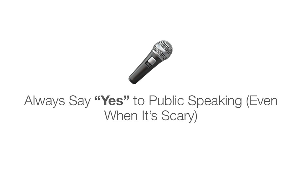 """Always Say """"Yes"""" to Public Speaking (Even When ..."""