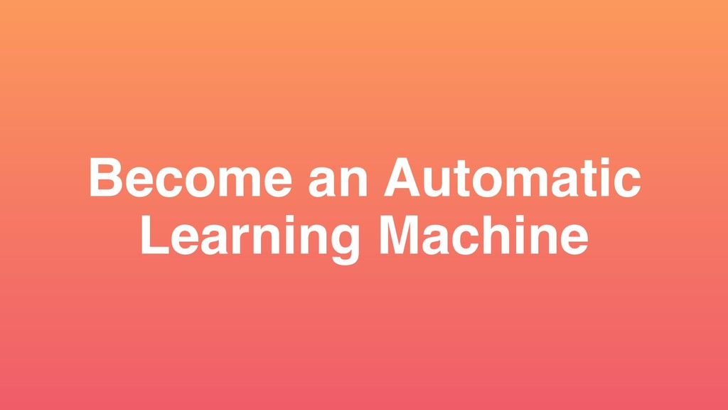 Become an Automatic Learning Machine