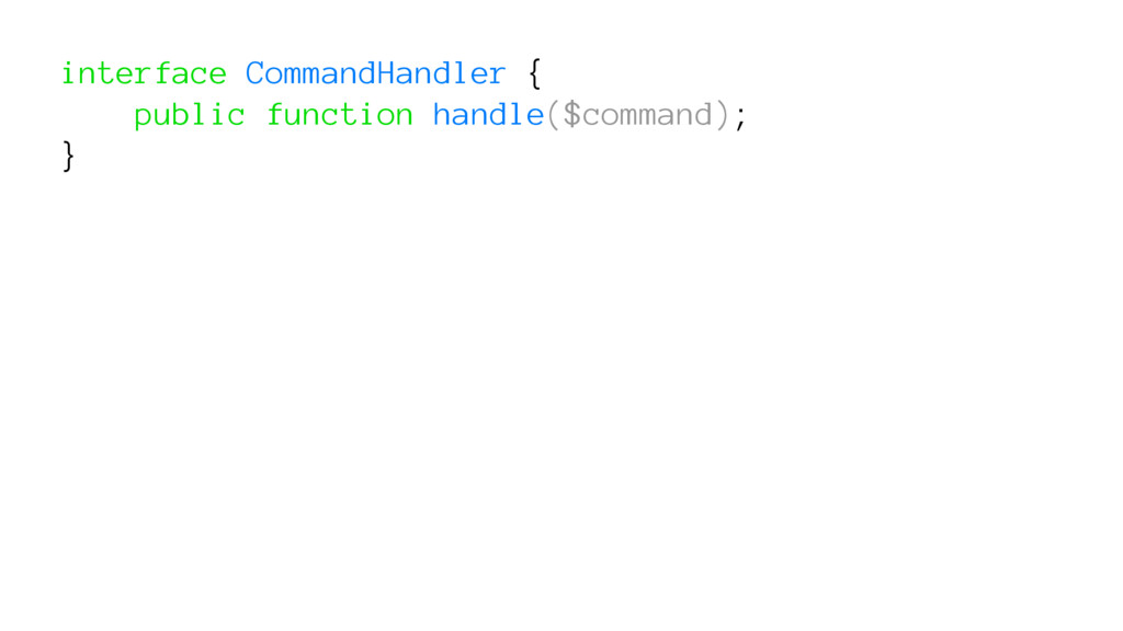 interface CommandHandler { public function hand...