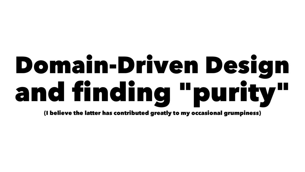 "Domain-Driven Design and finding ""purity"" (I be..."