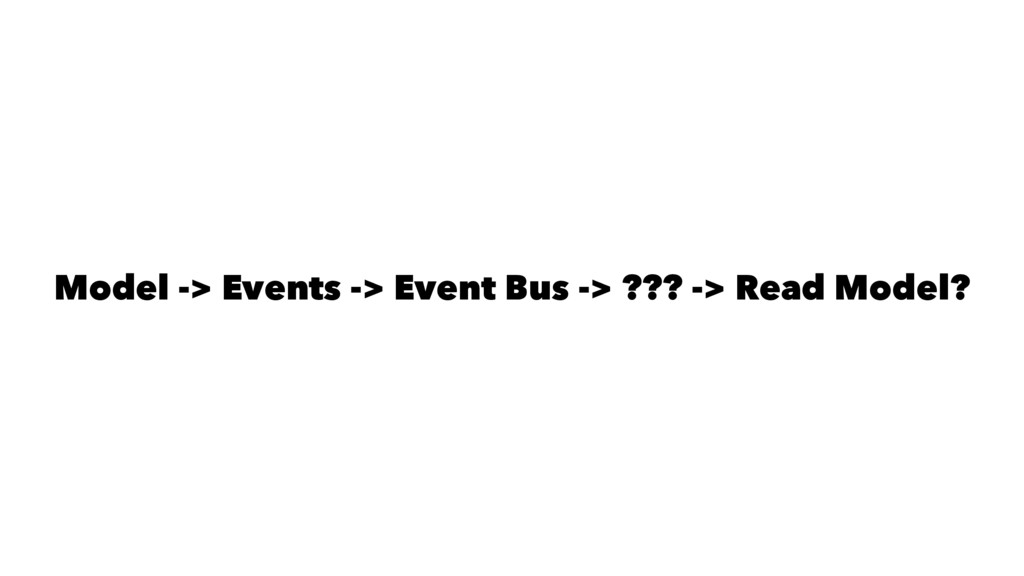 Model -> Events -> Event Bus -> ??? -> Read Mod...