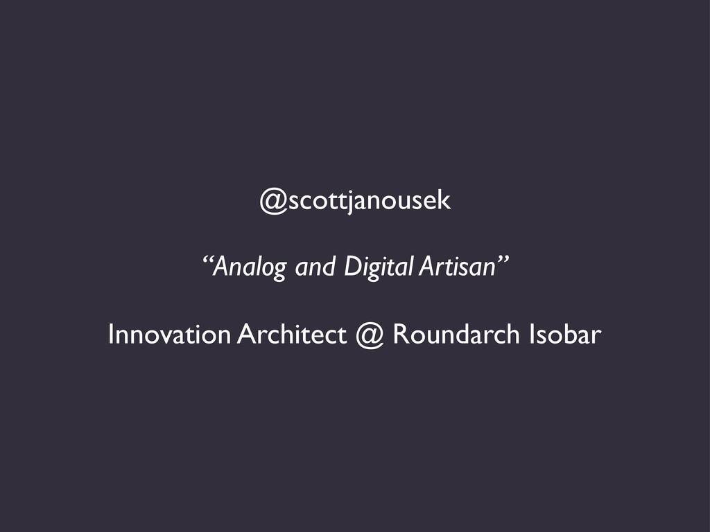 "@scottjanousek ""Analog and Digital Artisan"" Inn..."