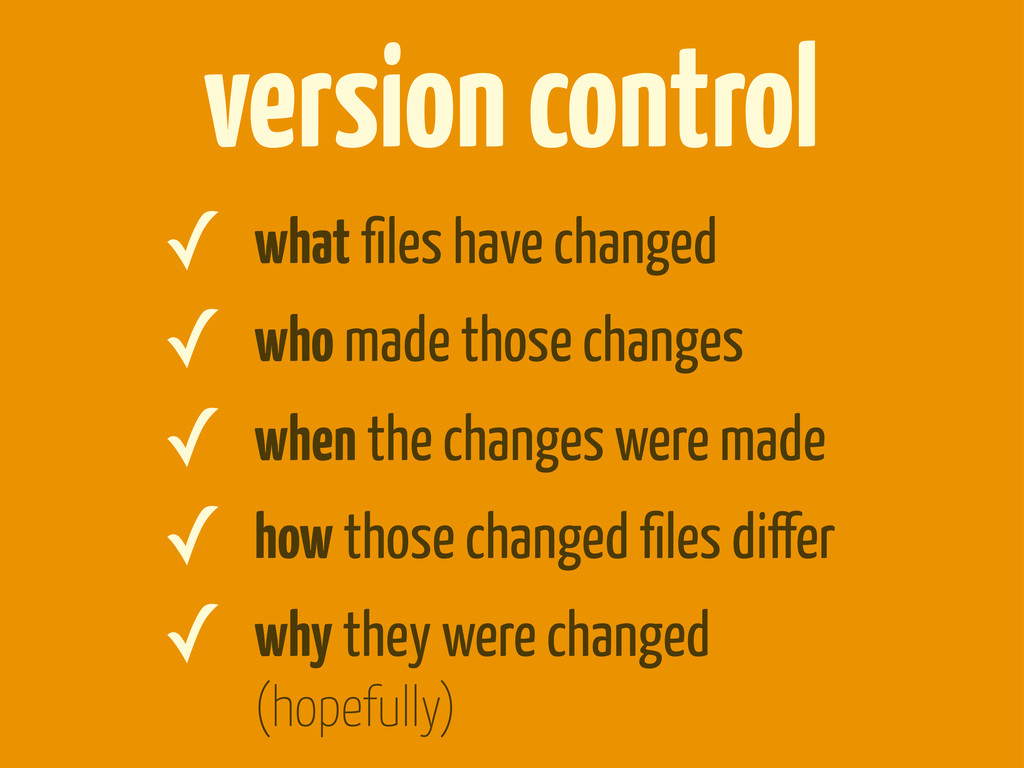 ✓ what files have changed ✓ who made those chang...