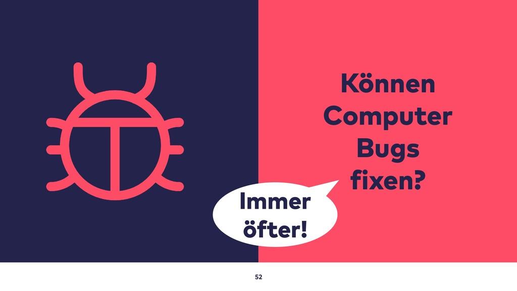 52 Können Computer Bugs fixen? Immer öfter!