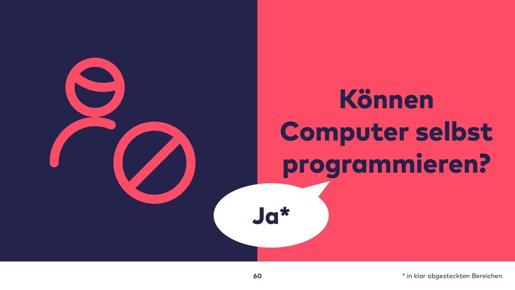 60 Können Computer selbst programmieren? Ja* * ...