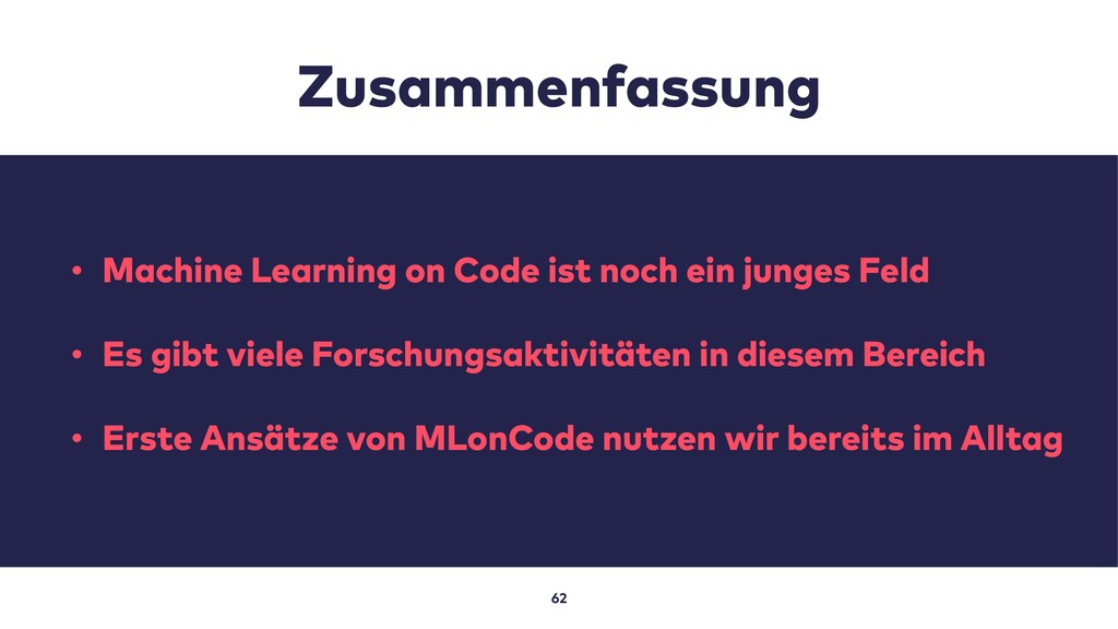 Zusammenfassung 62 • Machine Learning on Code i...