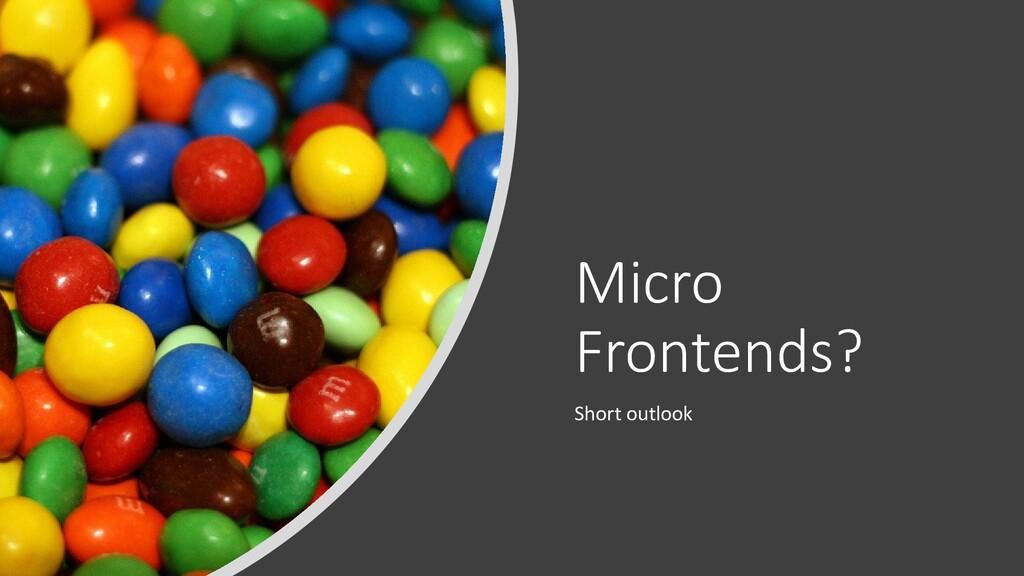 @ManfredSteyer Micro Frontends? Short outlook