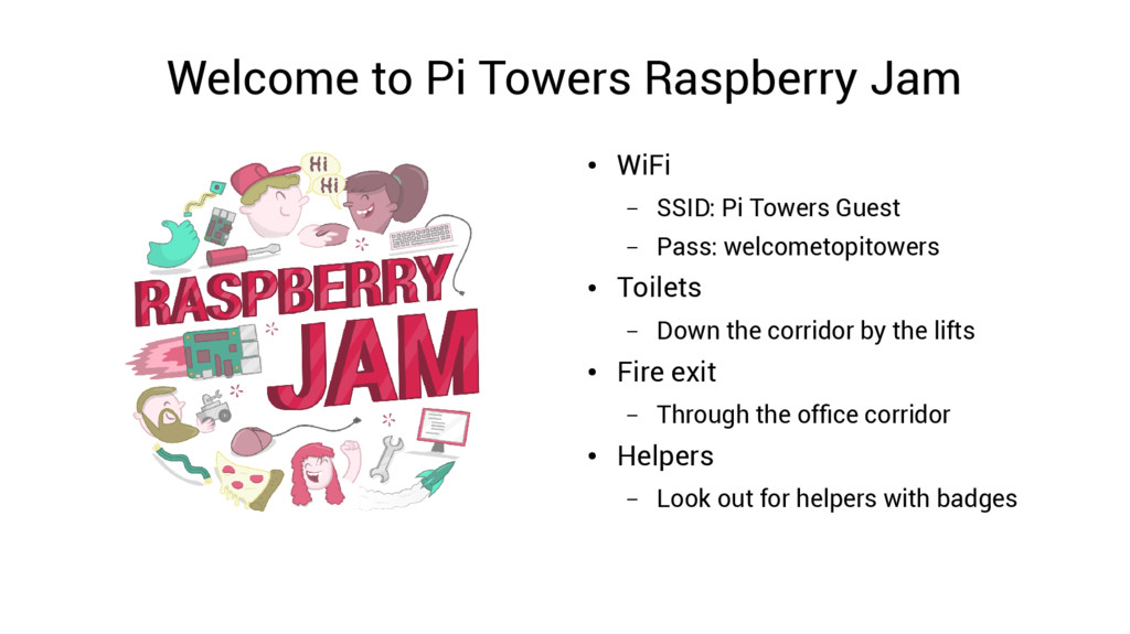 Welcome to Pi Towers Raspberry Jam ● WiFi – SSI...