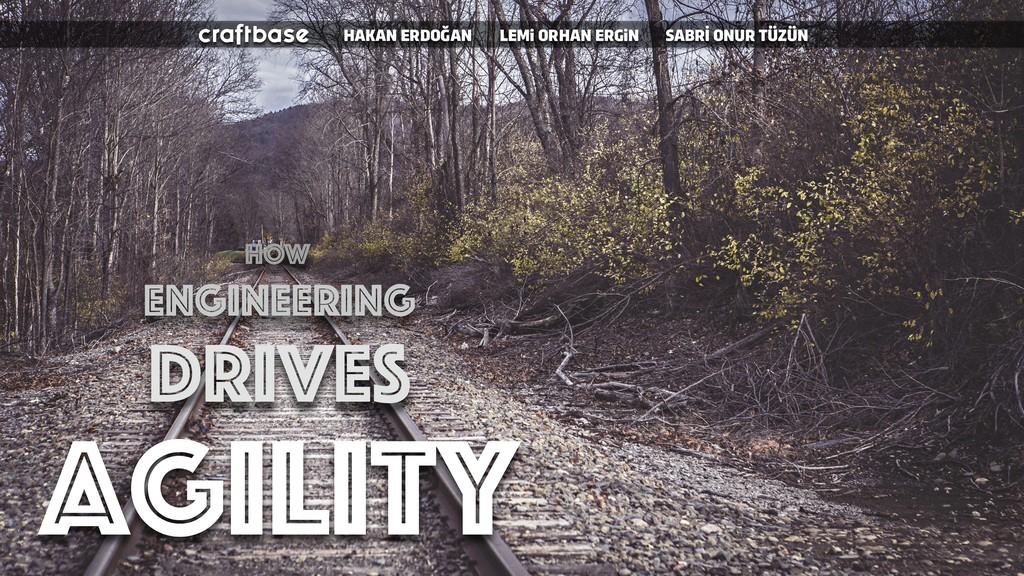 HOW ENGINEERING DRIVEs agility LEMi ORHAN ERGiN...