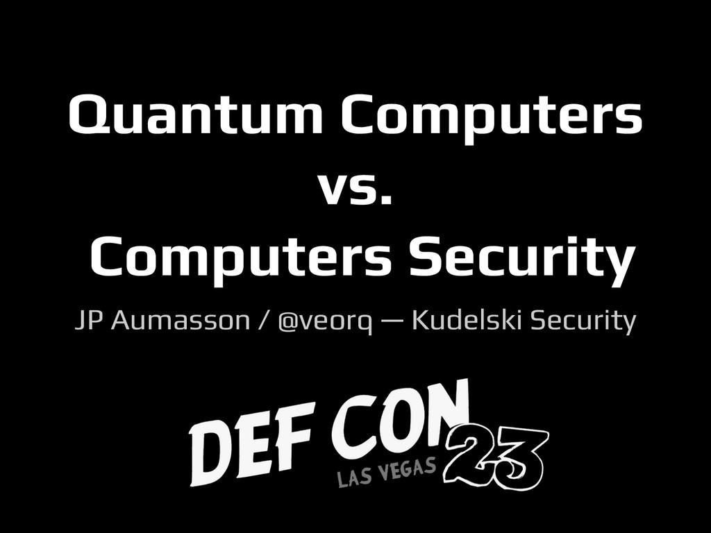 Quantum Computers vs. Computers Security JP Aum...