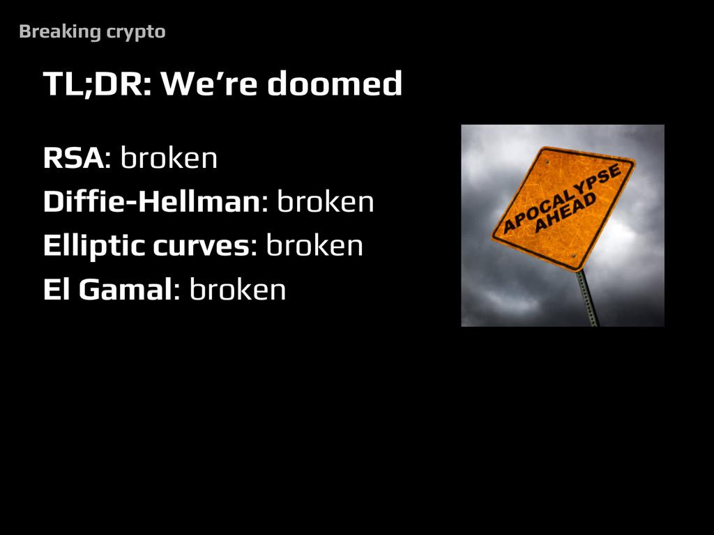 TL;DR: We're doomed RSA: broken Diffie-Hellman:...