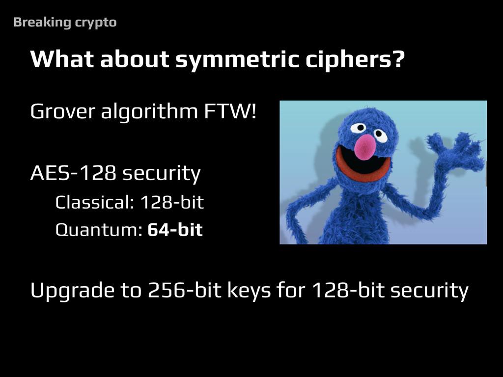 What about symmetric ciphers? Grover algorithm ...