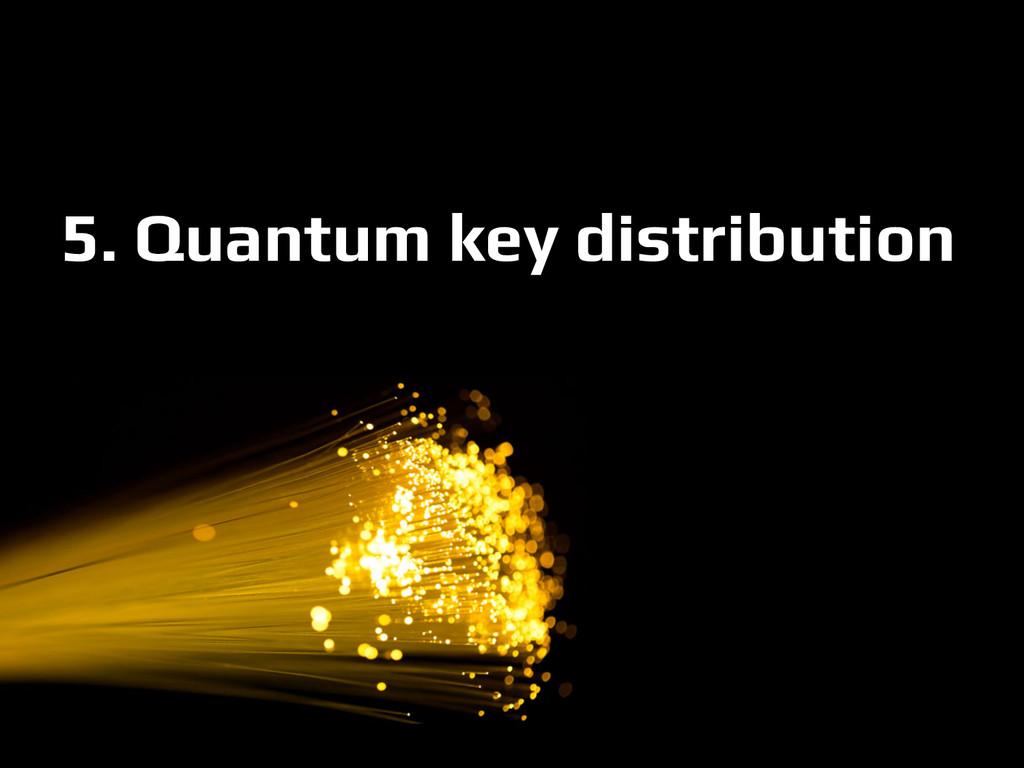 5. Quantum key distribution