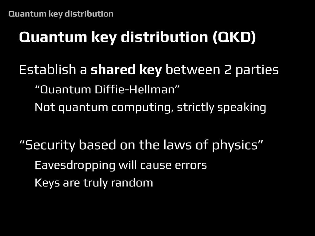 Quantum key distribution (QKD) Establish a shar...