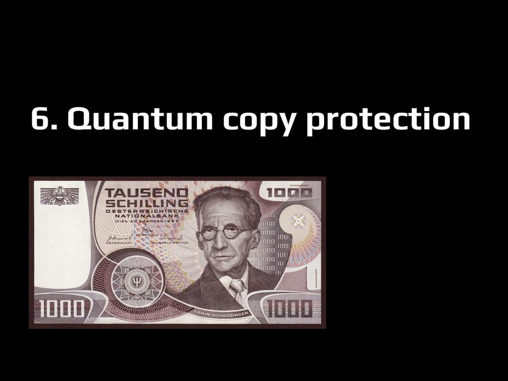 6. Quantum copy protection