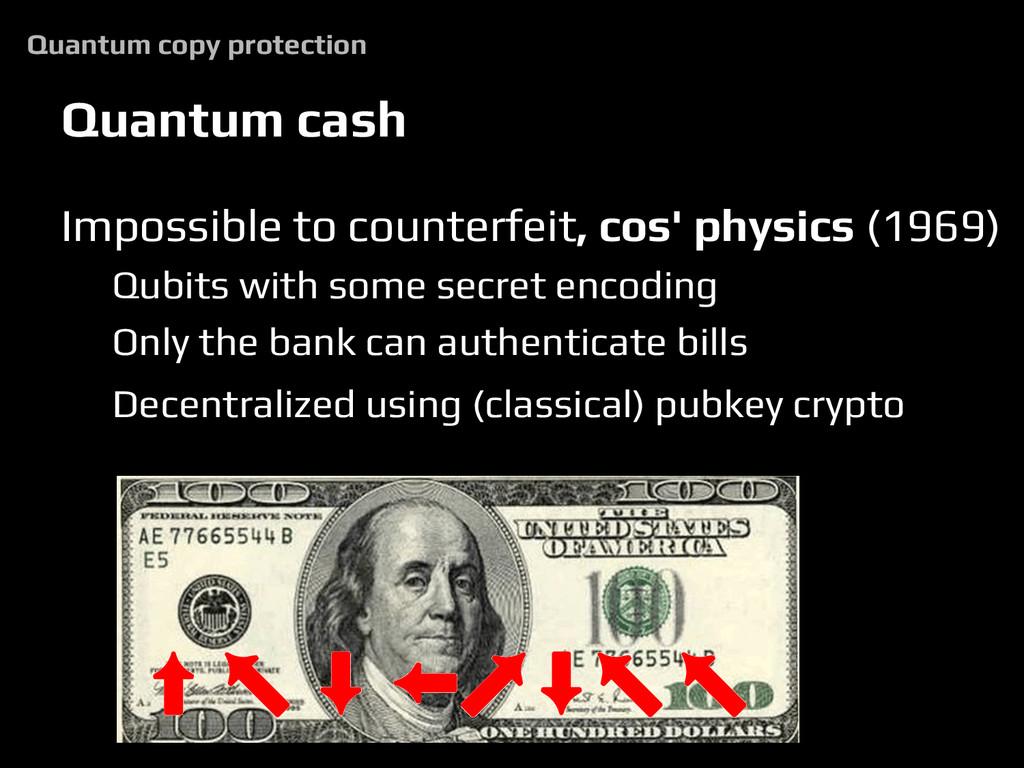 Quantum cash Impossible to counterfeit, cos' ph...