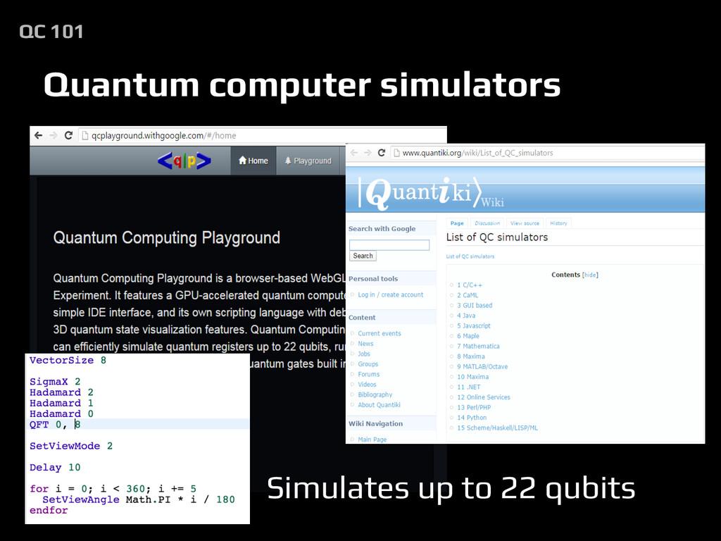 Quantum computer simulators QC 101 Simulates up...
