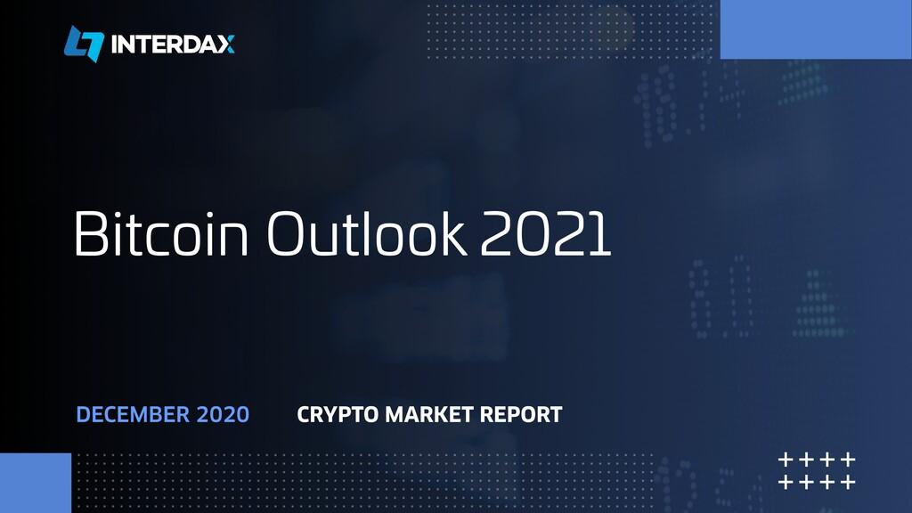 DECEMBER 2020 CRYPTO MARKET REPORT Bitcoin Outl...
