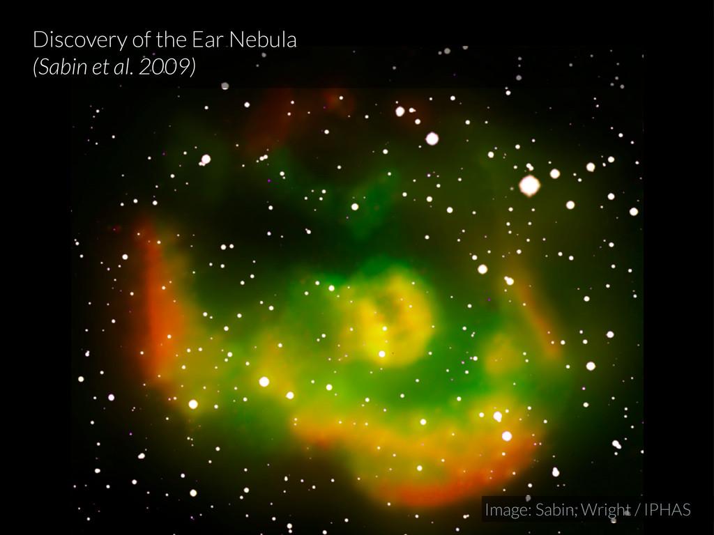 Discovery of the Ear Nebula (Sabin et al. 2009)...
