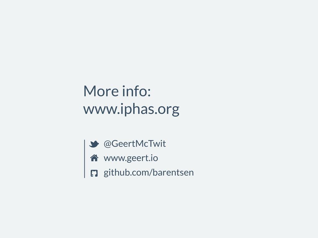 More info: www.iphas.org @GeertMcTwit www.geert...