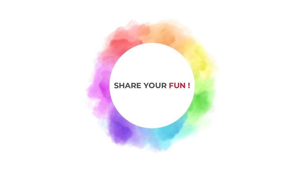 SHARE YOUR FUN !