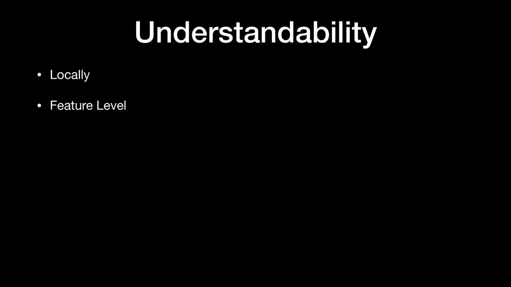 Understandability • Locally  • Feature Level