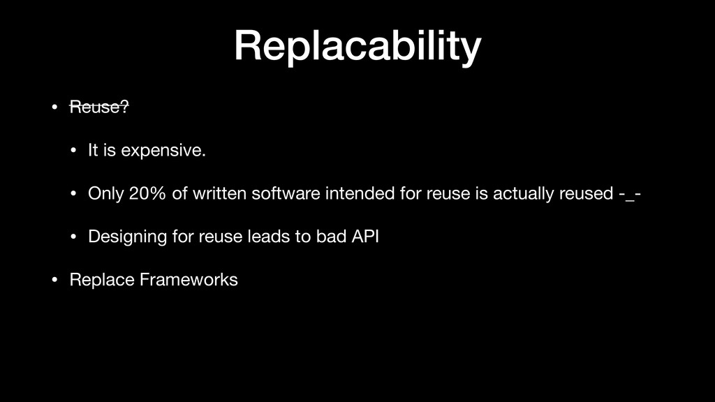 Replacability • Reuse?  • It is expensive.  • O...